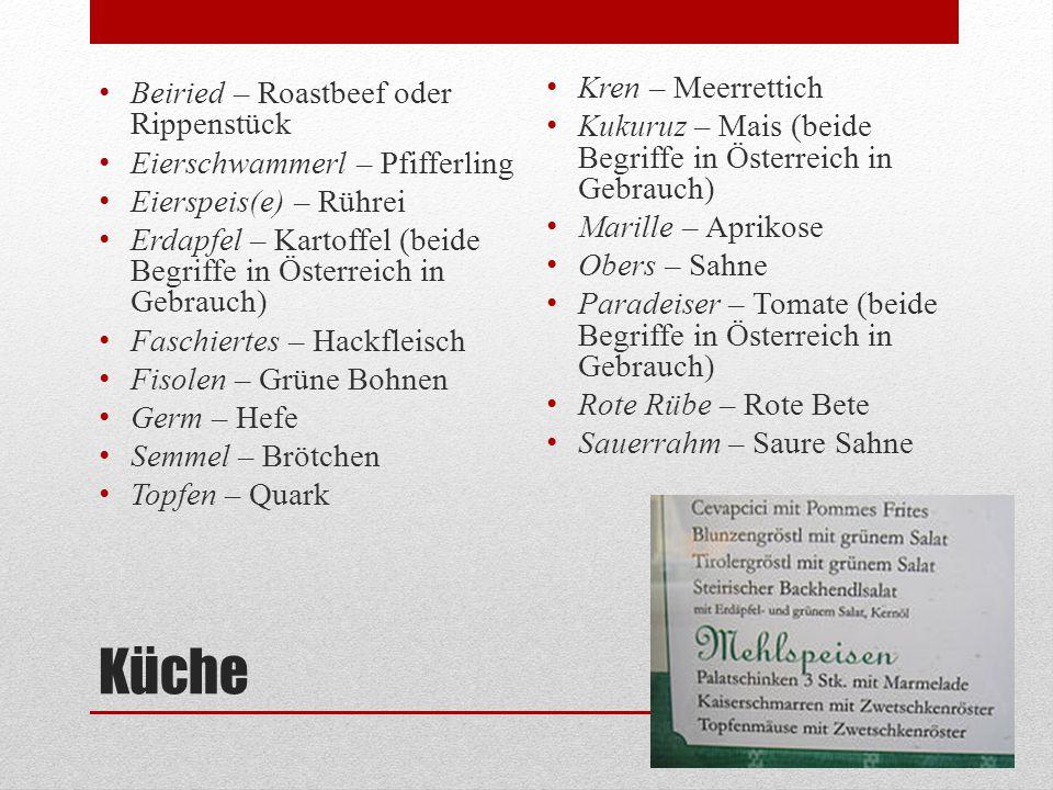 Küche Beiried – Roastbeef oder Rippenstück Eierschwammerl – Pfifferling Eierspeis(e) – Rührei Erdapfel – Kartoffel (beide Begriffe in Österreich in Ge