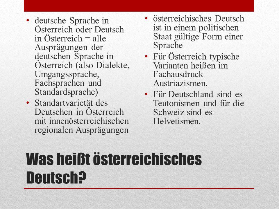 Was heißt österreichisches Deutsch? deutsche Sprache in Österreich oder Deutsch in Österreich = alle Ausprägungen der deutschen Sprache in Österreich