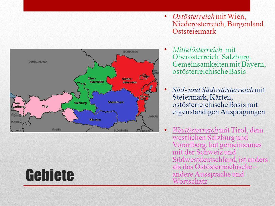 Gebiete Ostösterreich mit Wien, Niederösterreich, Burgenland, Oststeiermark Mittelösterreich mit Oberösterreich, Salzburg, Gemeinsamkeiten mit Bayern,