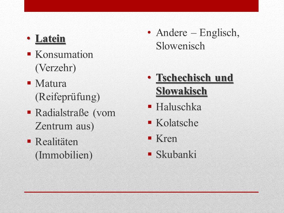 Latein Latein  Konsumation (Verzehr)  Matura (Reifeprüfung)  Radialstraße (vom Zentrum aus)  Realitäten (Immobilien) Andere – Englisch, Slowenisch