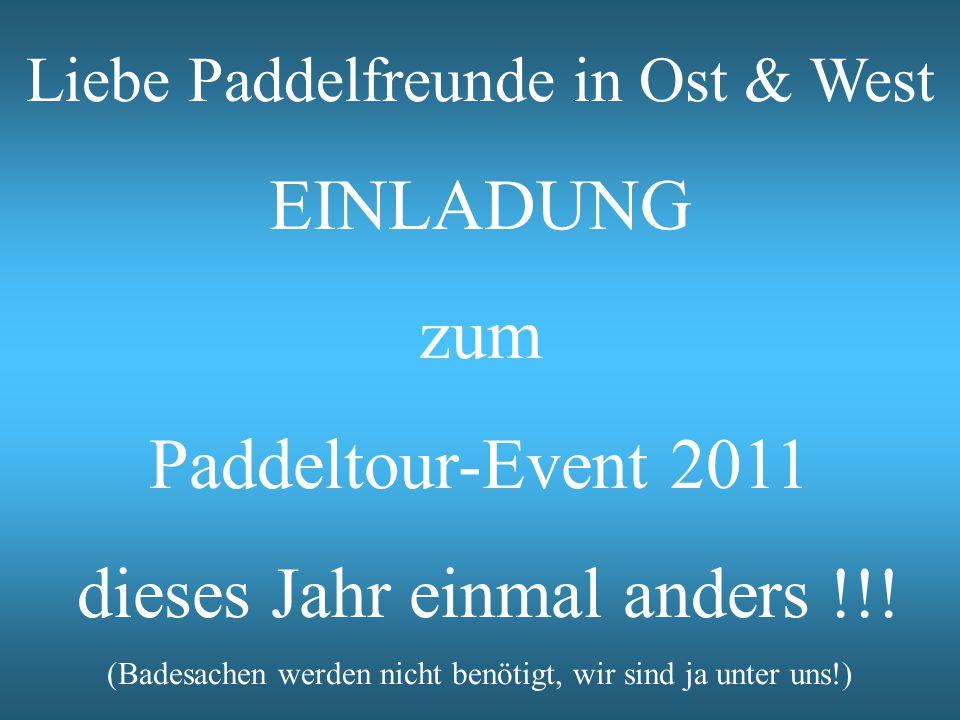 Liebe Paddelfreunde in Ost & West EINLADUNG zum Paddeltour-Event 2011 dieses Jahr einmal anders !!.