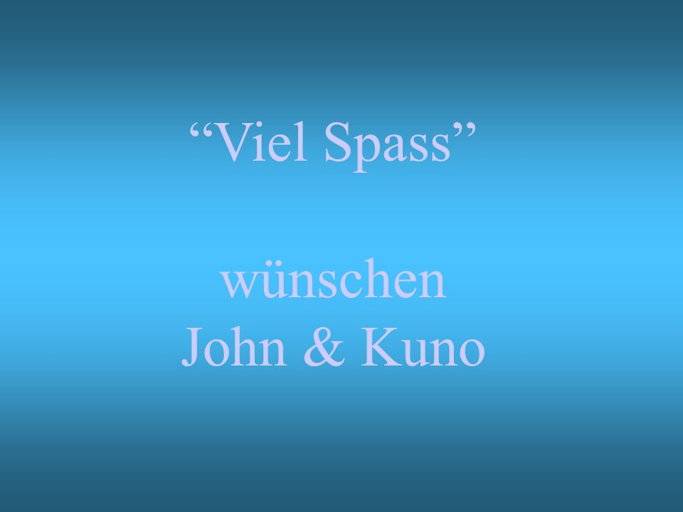 """""""Viel Spass"""" wünschen John & Kuno"""