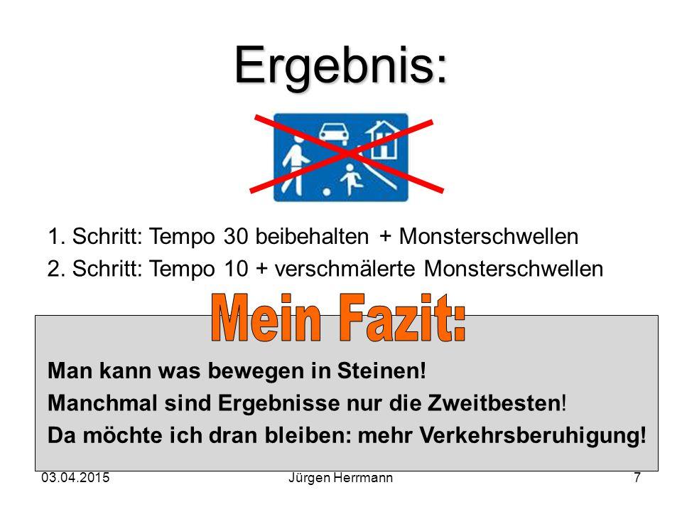 03.04.2015Jürgen Herrmann7 Ergebnis: 1. Schritt: Tempo 30 beibehalten + Monsterschwellen 2.