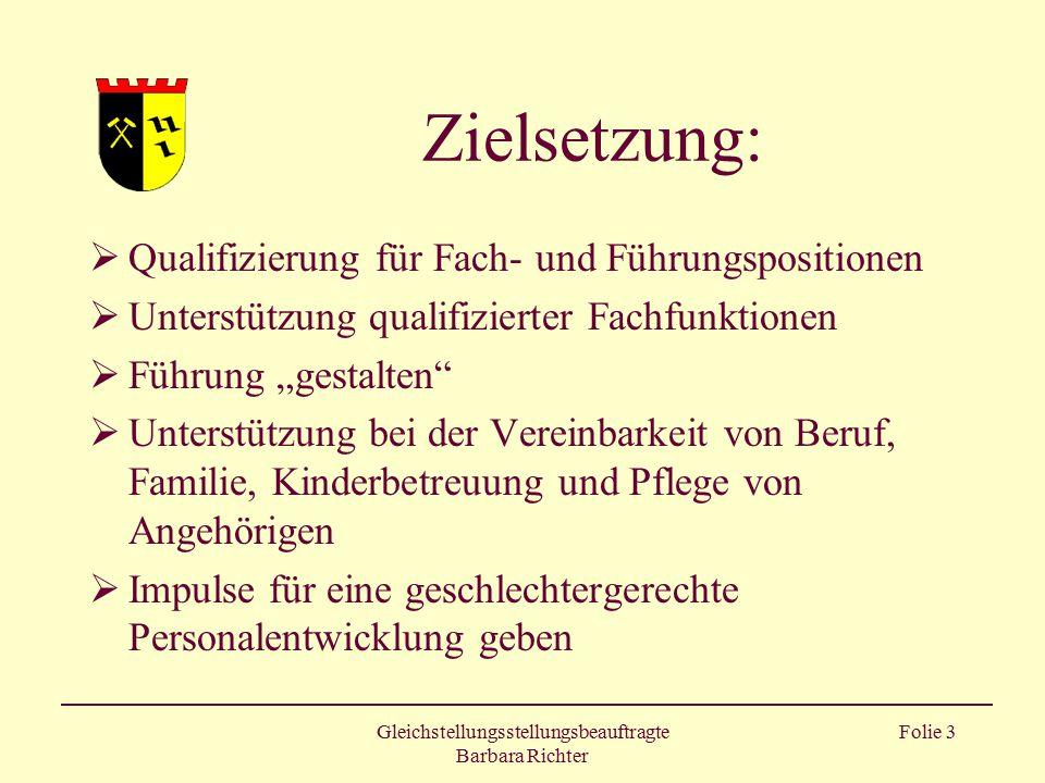 Gleichstellungsstellungsbeauftragte Barbara Richter Folie 3 Zielsetzung:  Qualifizierung für Fach- und Führungspositionen  Unterstützung qualifizier