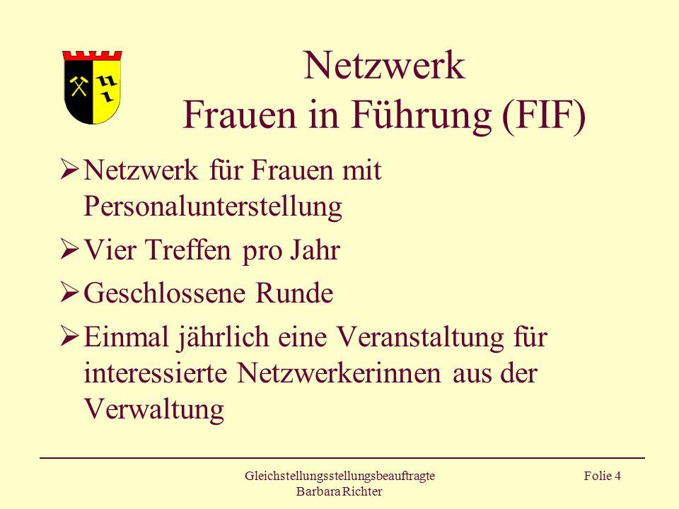 Gleichstellungsstellungsbeauftragte Barbara Richter Folie 4 Netzwerk Frauen in Führung (FIF)  Netzwerk für Frauen mit Personalunterstellung  Vier Tr