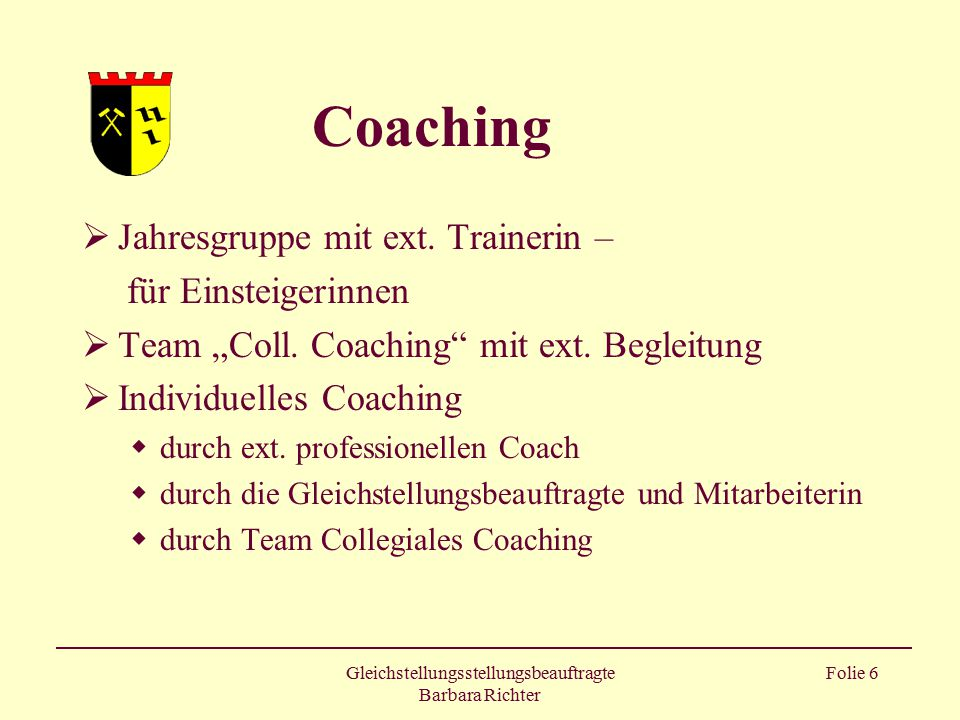 """Gleichstellungsstellungsbeauftragte Barbara Richter Folie 6 Coaching  Jahresgruppe mit ext. Trainerin – für Einsteigerinnen  Team """"Coll. Coaching"""" m"""