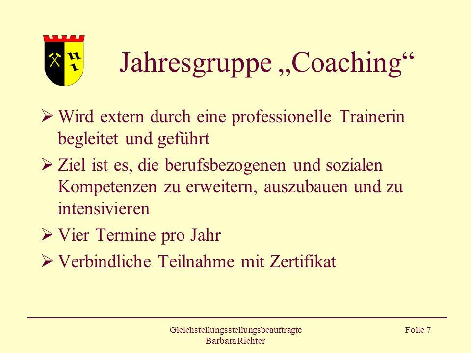"""Gleichstellungsstellungsbeauftragte Barbara Richter Folie 7 Jahresgruppe """"Coaching""""  Wird extern durch eine professionelle Trainerin begleitet und ge"""