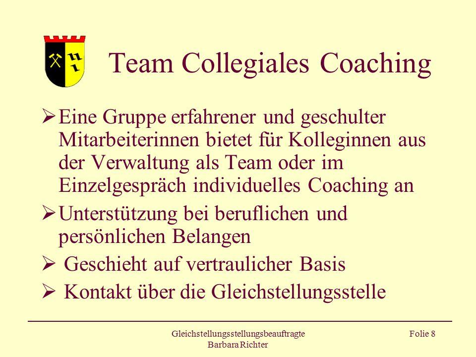 Gleichstellungsstellungsbeauftragte Barbara Richter Folie 8 Team Collegiales Coaching  Eine Gruppe erfahrener und geschulter Mitarbeiterinnen bietet