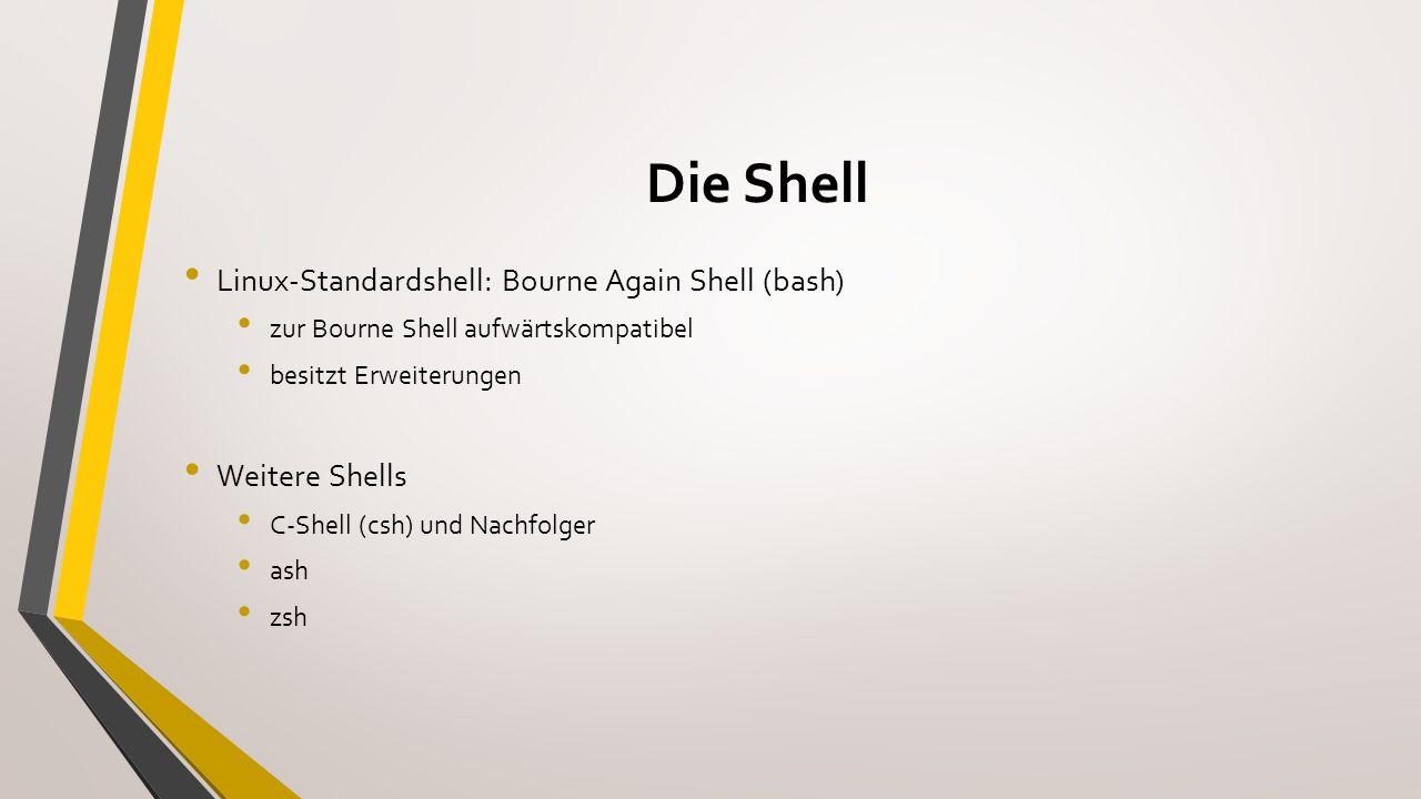 Die Shell Persönliche Arbeitsumgebung Einstellungen (Beispiele) Sprache Standardeinstellungen von Programmen Editor Konfiguration über Shell-Variablen durch Speicherung: erneute Eingabe nicht mehr nötig Ziel: praktische und fehlerfreie Durchführung von Arbeitsabläufen