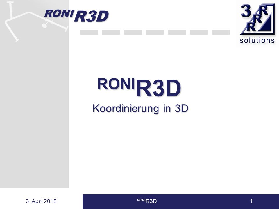 RONI R3D 3. April 2015 RONI R3D1 Koordinierung in 3D