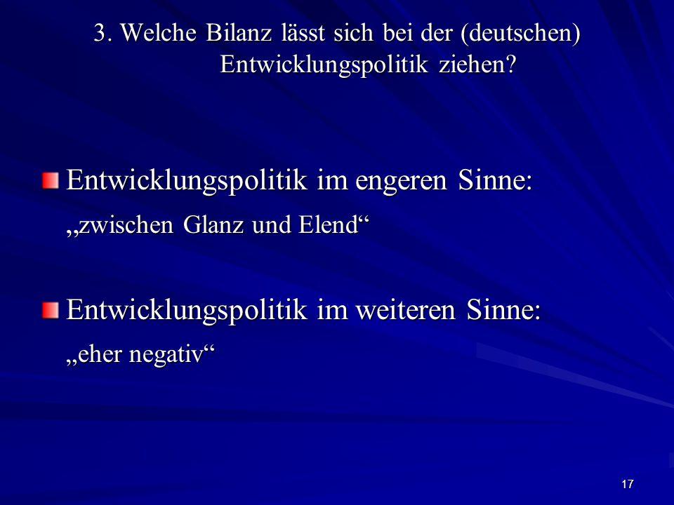 17 3. Welche Bilanz lässt sich bei der (deutschen) Entwicklungspolitik ziehen.