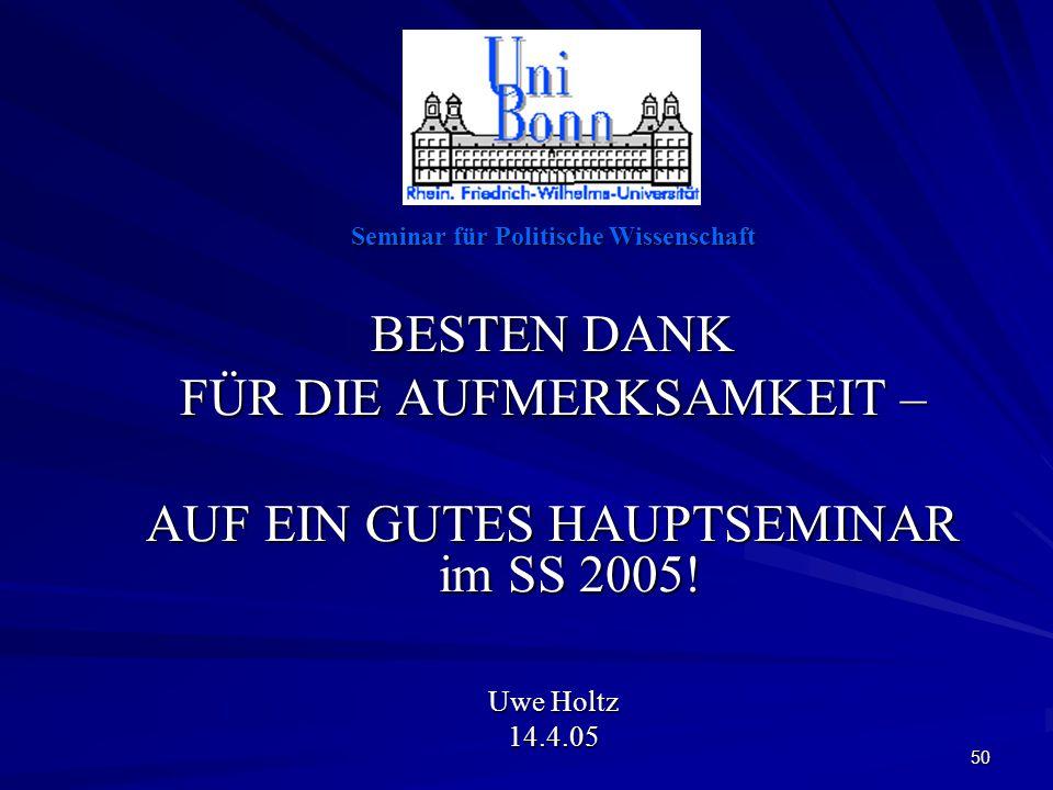 50 Seminar für Politische Wissenschaft BESTEN DANK FÜR DIE AUFMERKSAMKEIT – AUF EIN GUTES HAUPTSEMINAR im SS 2005.