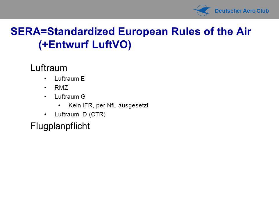 Deutscher Aero Club SERA=Standardized European Rules of the Air (+Entwurf LuftVO) Luftraum Luftraum E RMZ Luftraum G Kein IFR, per NfL ausgesetzt Luft