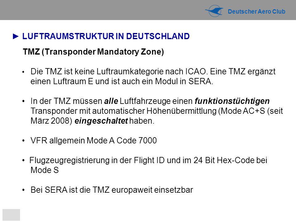 Deutscher Aero Club TMZ (Transponder Mandatory Zone) Die TMZ ist keine Luftraumkategorie nach ICAO. Eine TMZ ergänzt einen Luftraum E und ist auch ein