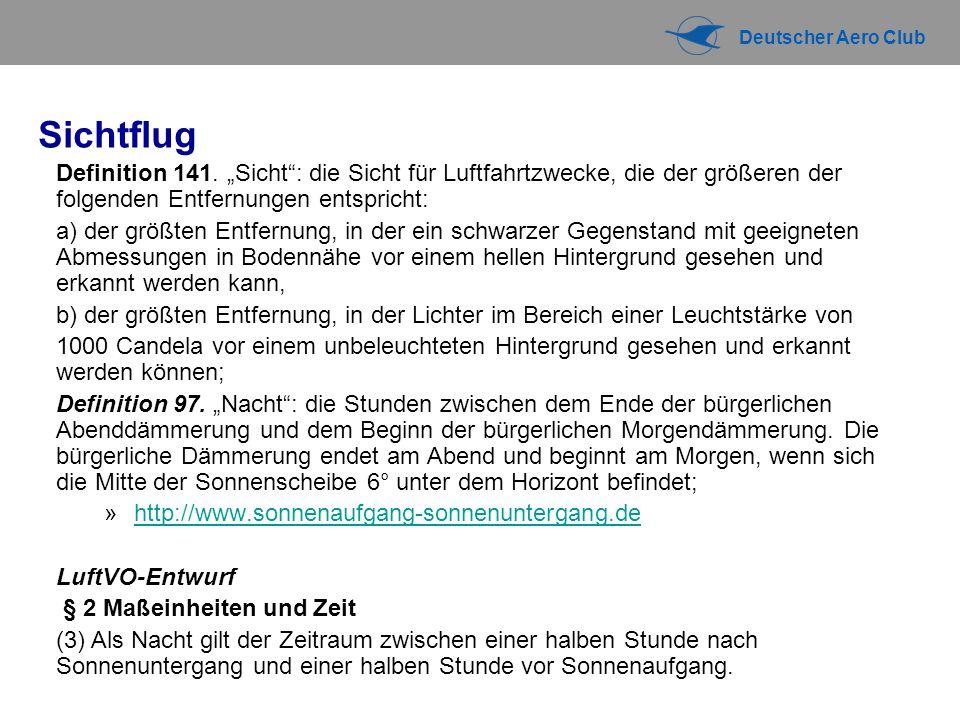 """Deutscher Aero Club Sichtflug Definition 141. """"Sicht"""": die Sicht für Luftfahrtzwecke, die der größeren der folgenden Entfernungen entspricht: a) der g"""