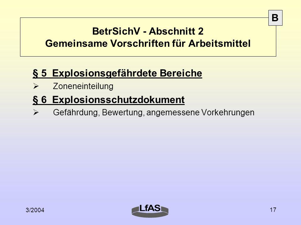 3/2004 17 BetrSichV - Abschnitt 2 Gemeinsame Vorschriften für Arbeitsmittel § 5 Explosionsgefährdete Bereiche  Zoneneinteilung § 6 Explosionsschutzdokument  Gefährdung, Bewertung, angemessene Vorkehrungen B