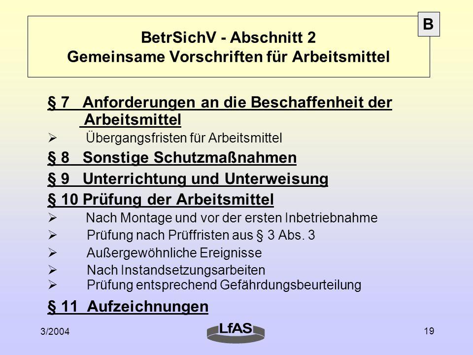 3/2004 19 BetrSichV - Abschnitt 2 Gemeinsame Vorschriften für Arbeitsmittel § 7 Anforderungen an die Beschaffenheit der Arbeitsmittel  Übergangsfrist