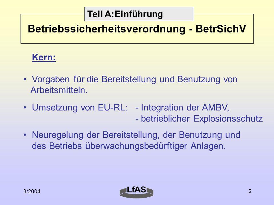 3/2004 2 Kern: Vorgaben für die Bereitstellung und Benutzung von Arbeitsmitteln. Umsetzung von EU-RL: - Integration der AMBV, - betrieblicher Explosio