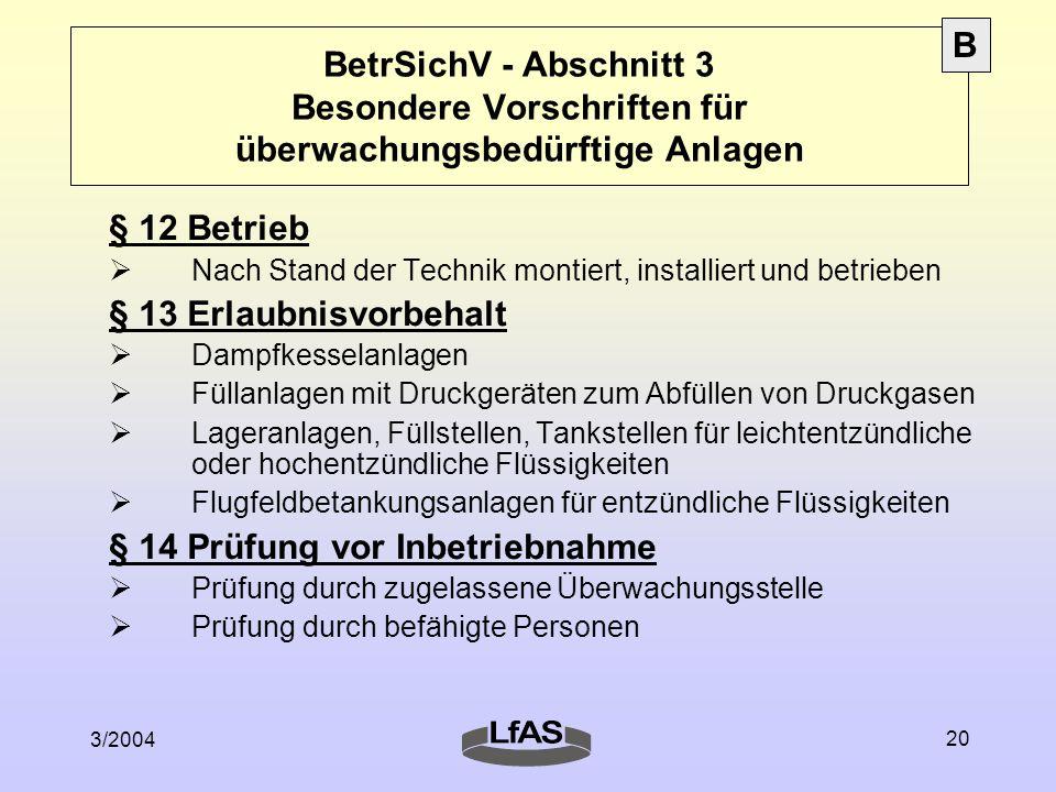 3/2004 20 BetrSichV - Abschnitt 3 Besondere Vorschriften für überwachungsbedürftige Anlagen § 12 Betrieb  Nach Stand der Technik montiert, installier