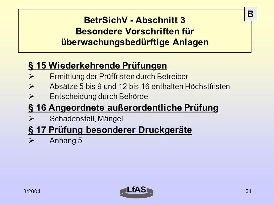 3/2004 21 BetrSichV - Abschnitt 3 Besondere Vorschriften für überwachungsbedürftige Anlagen § 15 Wiederkehrende Prüfungen  Ermittlung der Prüffristen