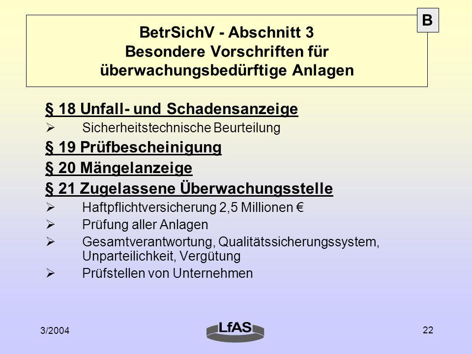 3/2004 22 BetrSichV - Abschnitt 3 Besondere Vorschriften für überwachungsbedürftige Anlagen § 18 Unfall- und Schadensanzeige  Sicherheitstechnische B