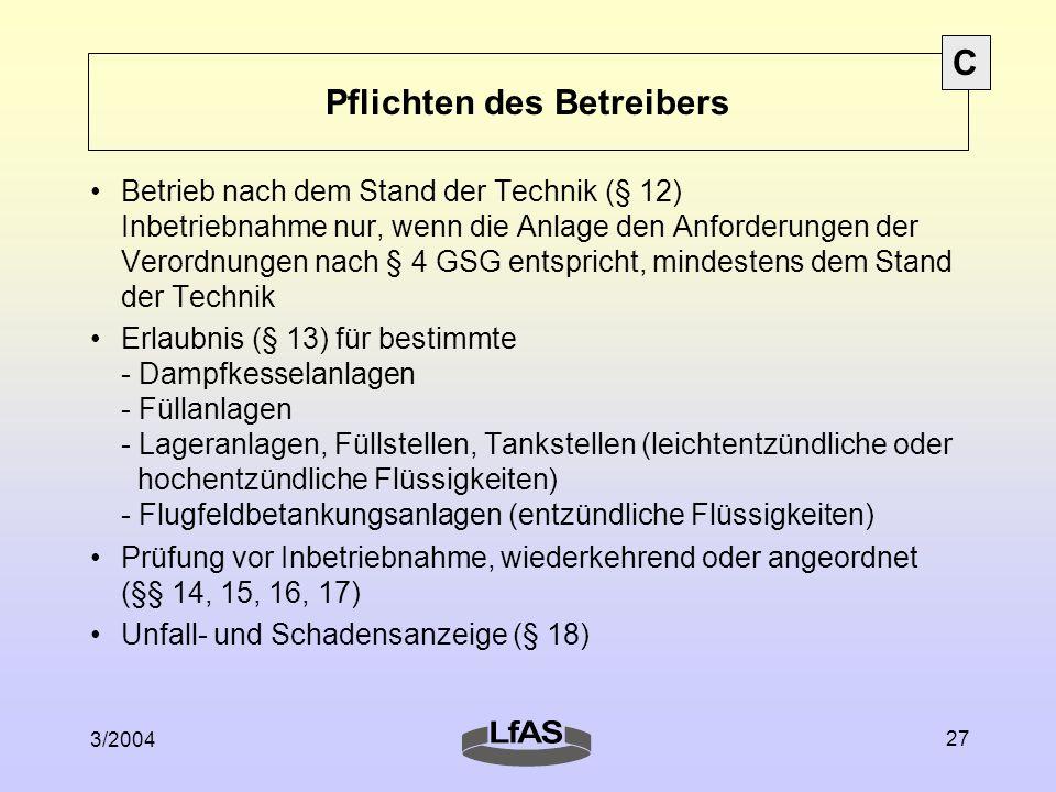 3/2004 27 Pflichten des Betreibers Betrieb nach dem Stand der Technik (§ 12) Inbetriebnahme nur, wenn die Anlage den Anforderungen der Verordnungen na