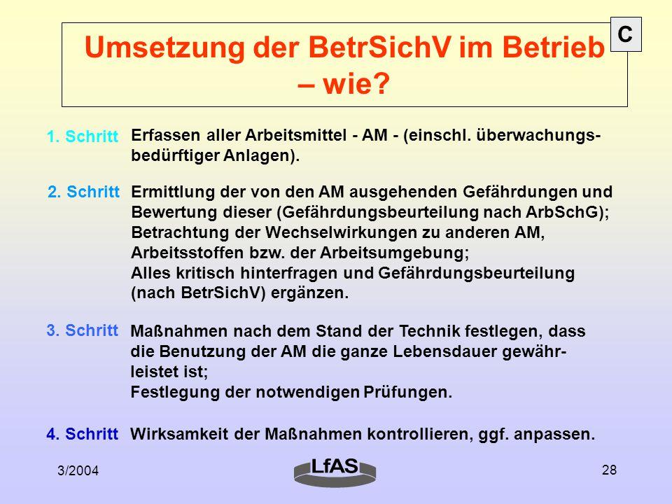 3/2004 28 Umsetzung der BetrSichV im Betrieb – wie? 1. Schritt Erfassen aller Arbeitsmittel - AM - (einschl. überwachungs- bedürftiger Anlagen). 2. Sc