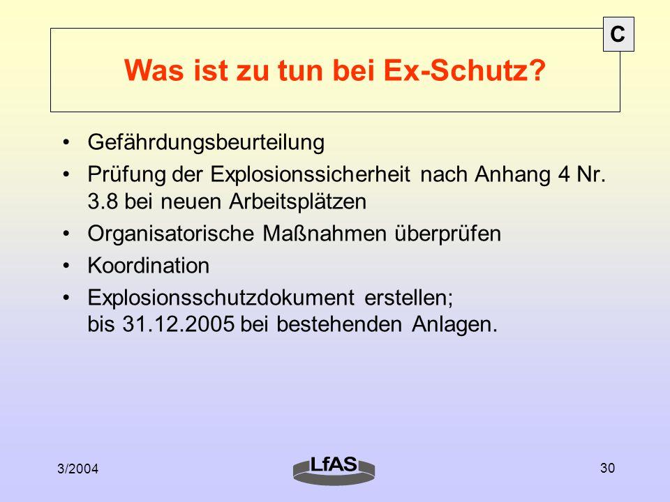 3/2004 30 Was ist zu tun bei Ex-Schutz? Gefährdungsbeurteilung Prüfung der Explosionssicherheit nach Anhang 4 Nr. 3.8 bei neuen Arbeitsplätzen Organis