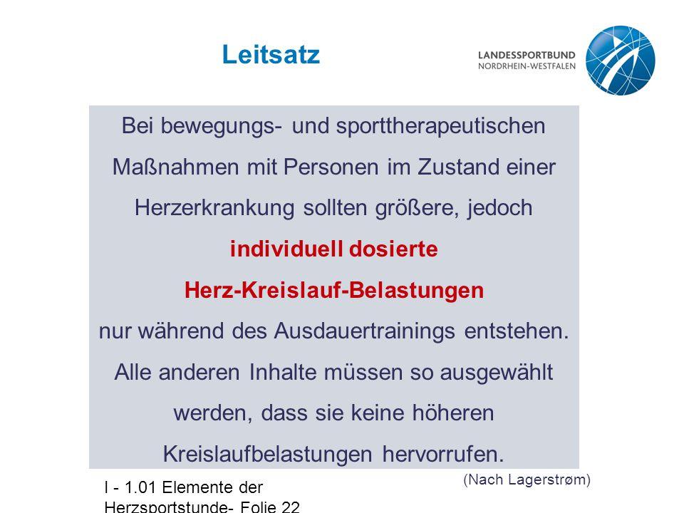 I - 1.01 Elemente der Herzsportstunde- Folie 22 Leitsatz Bei bewegungs- und sporttherapeutischen Maßnahmen mit Personen im Zustand einer Herzerkrankun
