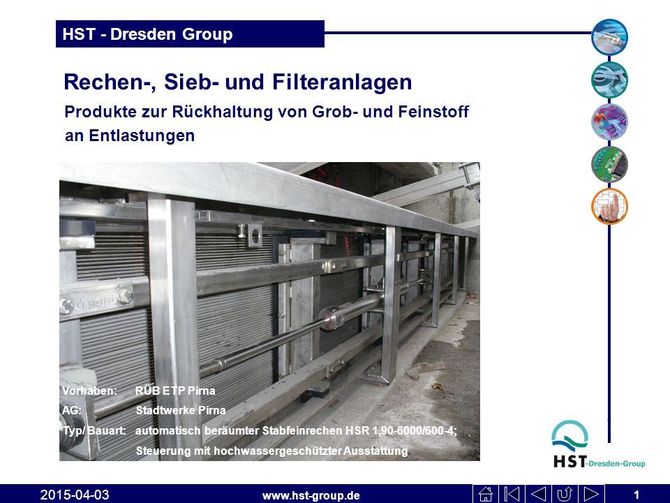 www.hst-group.de HST - Dresden Group Rechen-, Sieb- und Filteranlagen Produkte zur Rückhaltung von Grob- und Feinstoff an Entlastungen 1 2015-04-03 Vo