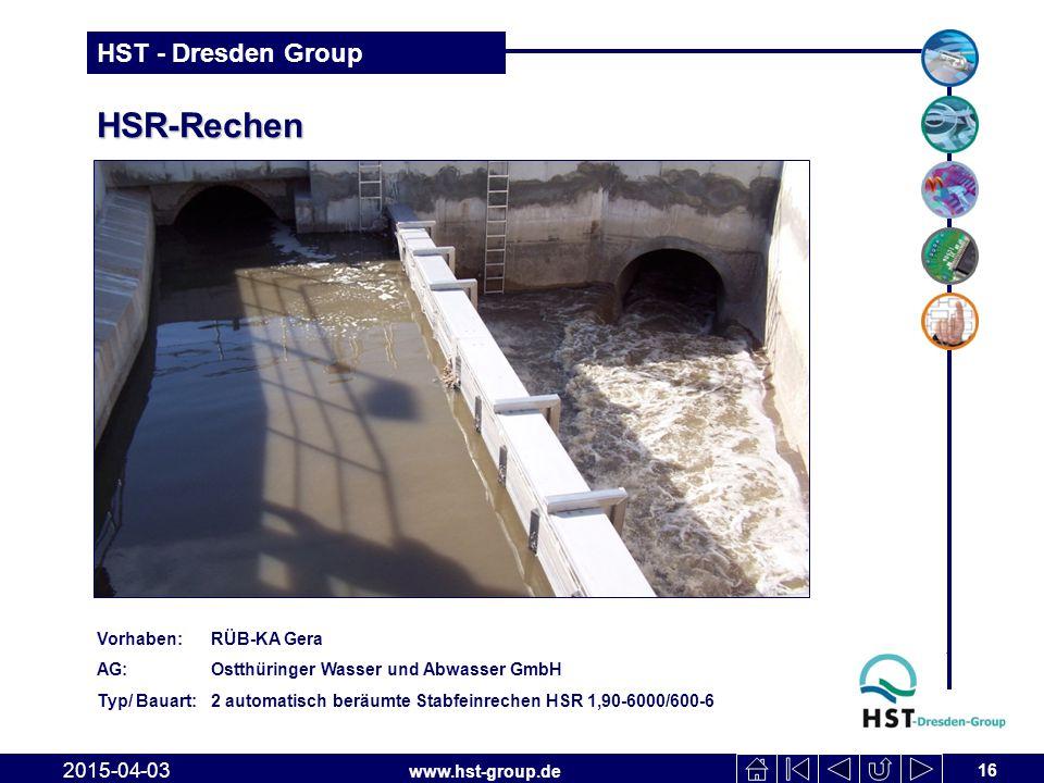 www.hst-group.de HST - Dresden Group HSR-Rechen 16 2015-04-03 Vorhaben: RÜB-KA Gera AG: Ostthüringer Wasser und Abwasser GmbH Typ/ Bauart: 2 automatis