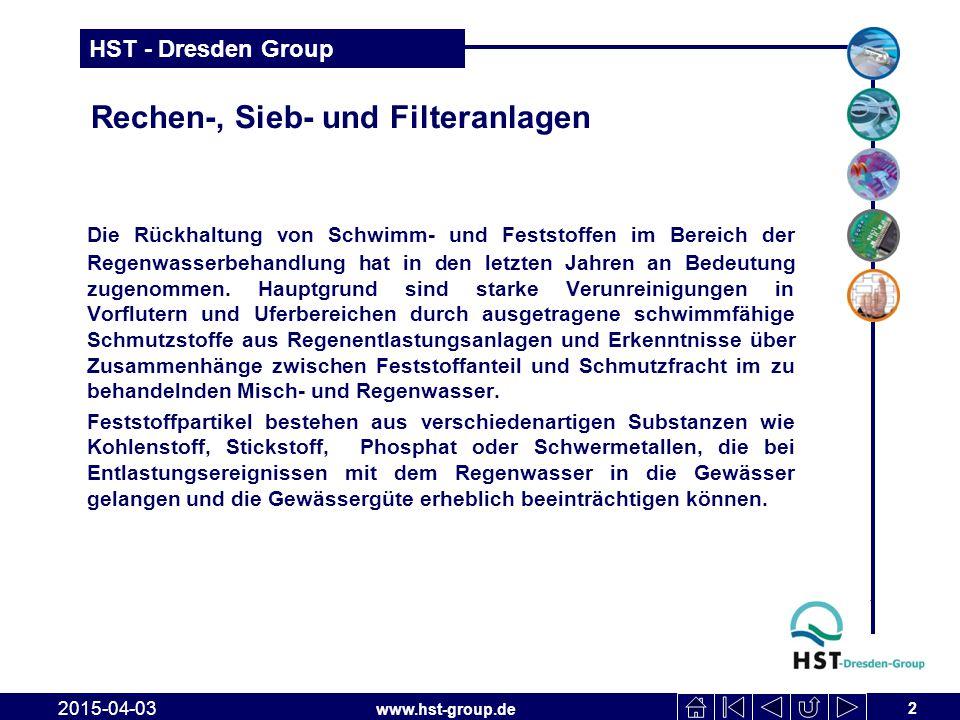 www.hst-group.de HST - Dresden Group Rechen-, Sieb- und Filteranlagen Die Rückhaltung von Schwimm- und Feststoffen im Bereich der Regenwasserbehandlun