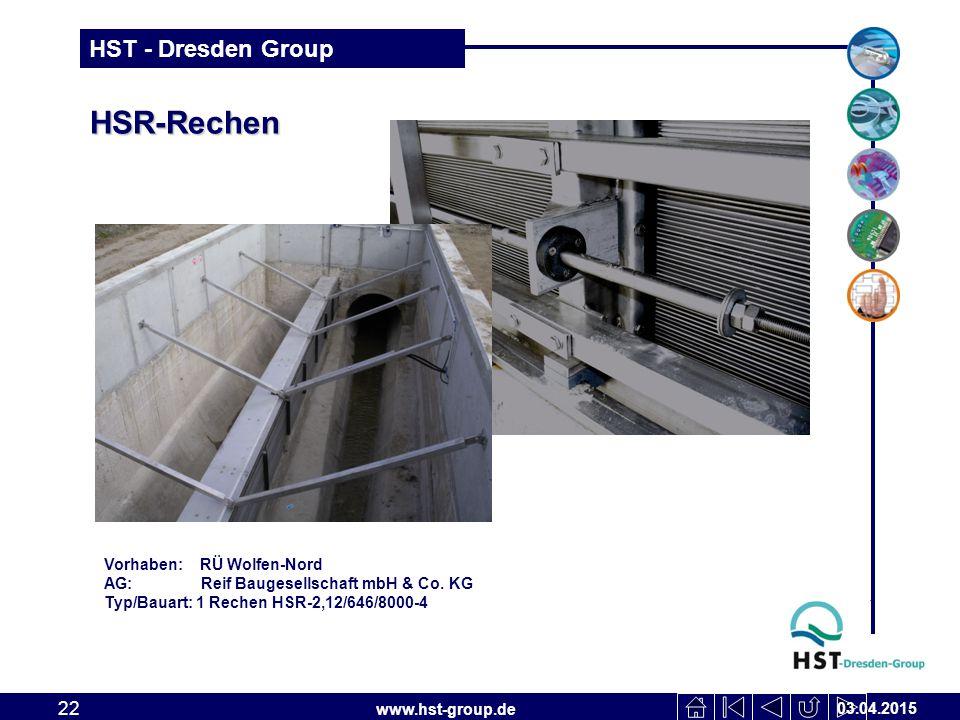 www.hst-group.de HST - Dresden Group HSR-Rechen 03.04.2015 22 Vorhaben: RÜ Wolfen-Nord AG: Reif Baugesellschaft mbH & Co. KG Typ/Bauart: 1 Rechen HSR-