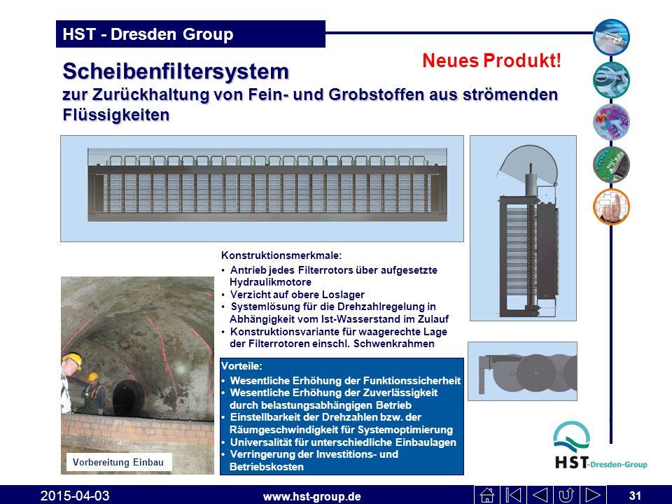 www.hst-group.de HST - Dresden Group Scheibenfiltersystem zur Zurückhaltung von Fein- und Grobstoffen aus strömenden Flüssigkeiten 31 2015-04-03 Neues