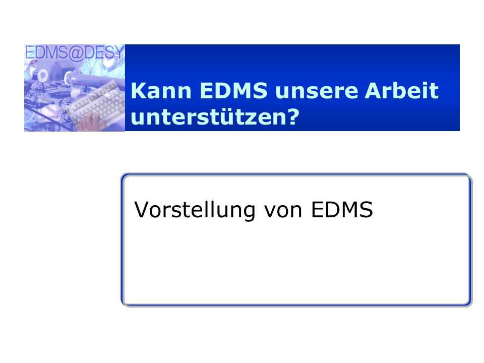 4.10.01EDMS @ DESY (J.B.)2 Was ist EDMS ? Engineering Daten Management System