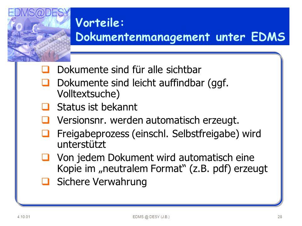 4.10.01EDMS @ DESY (J.B.)28 Vorteile: Dokumentenmanagement unter EDMS qDokumente sind für alle sichtbar qDokumente sind leicht auffindbar (ggf. Vollte