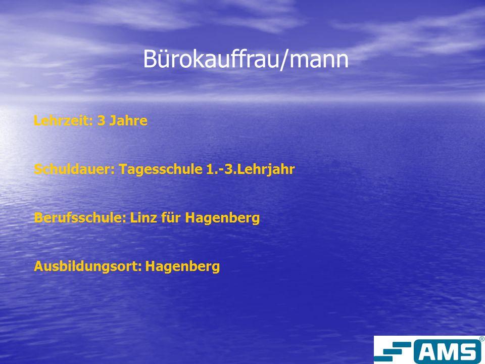 Bürokauffrau/mann Lehrzeit: 3 Jahre Schuldauer: Tagesschule 1.-3.Lehrjahr Berufsschule: Linz für Hagenberg Ausbildungsort: Hagenberg