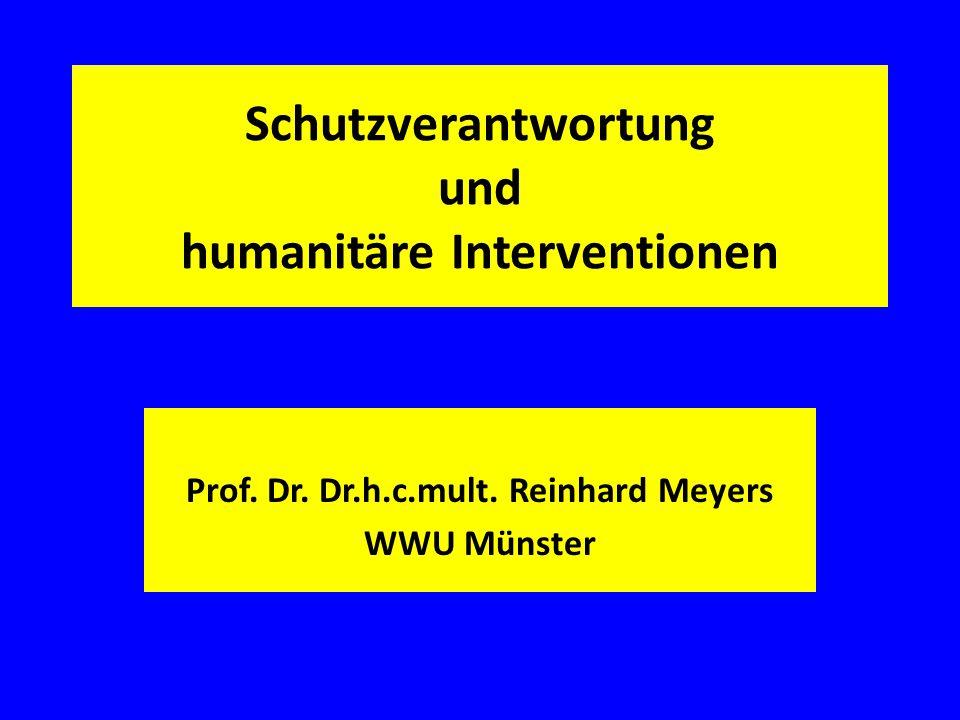 Schutzverantwortung und humanitäre Interventionen Prof. Dr. Dr.h.c.mult. Reinhard Meyers WWU Münster
