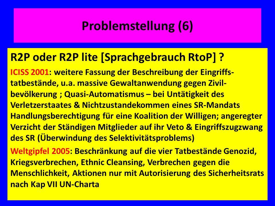 Problemstellung (6) R2P oder R2P lite [Sprachgebrauch RtoP] ? ICISS 2001: weitere Fassung der Beschreibung der Eingriffs- tatbestände, u.a. massive Ge
