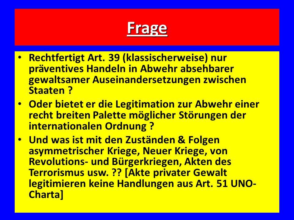 Frage Rechtfertigt Art. 39 (klassischerweise) nur präventives Handeln in Abwehr absehbarer gewaltsamer Auseinandersetzungen zwischen Staaten ? Oder bi