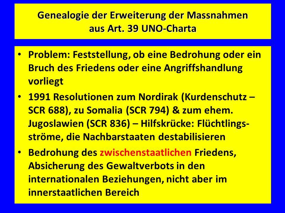 Genealogie der Erweiterung der Massnahmen aus Art. 39 UNO-Charta Problem: Feststellung, ob eine Bedrohung oder ein Bruch des Friedens oder eine Angrif