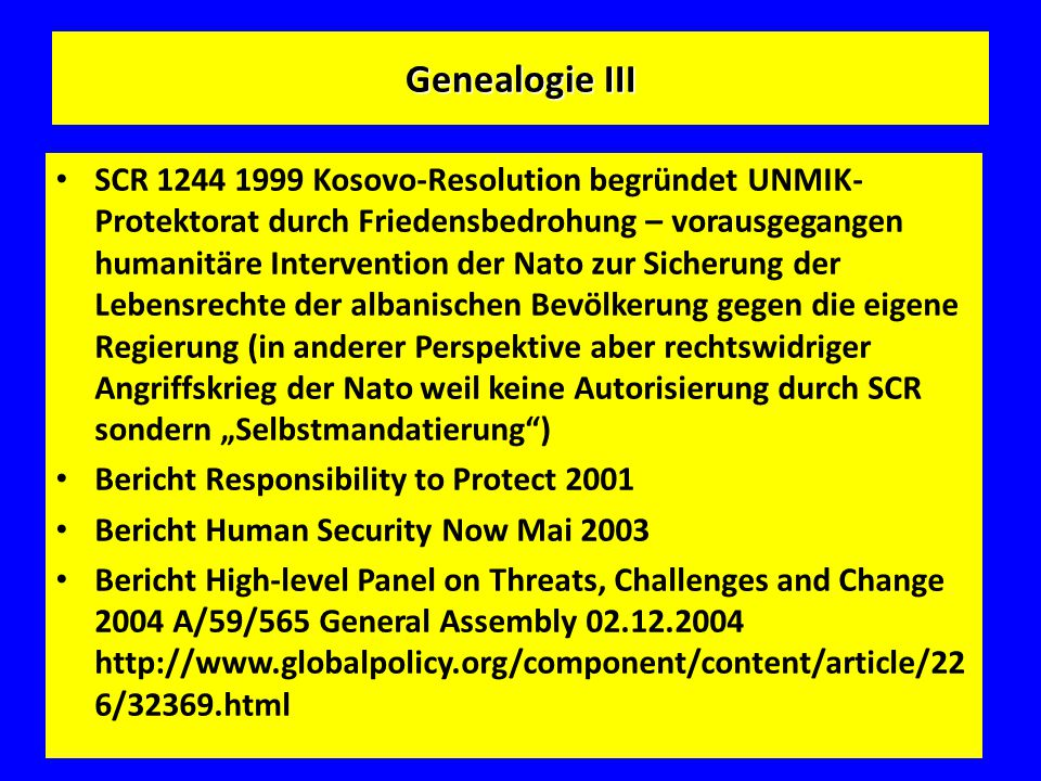 Genealogie III SCR 1244 1999 Kosovo-Resolution begründet UNMIK- Protektorat durch Friedensbedrohung – vorausgegangen humanitäre Intervention der Nato