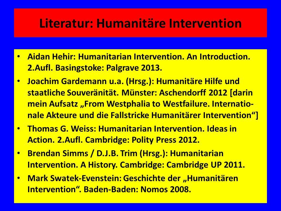 Literatur: Humanitäre Intervention Aidan Hehir: Humanitarian Intervention. An Introduction. 2.Aufl. Basingstoke: Palgrave 2013. Joachim Gardemann u.a.