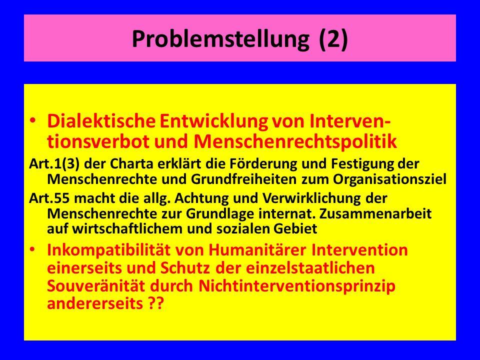 Problemstellung (2) Dialektische Entwicklung von Interven- tionsverbot und Menschenrechtspolitik Art.1(3) der Charta erklärt die Förderung und Festigu