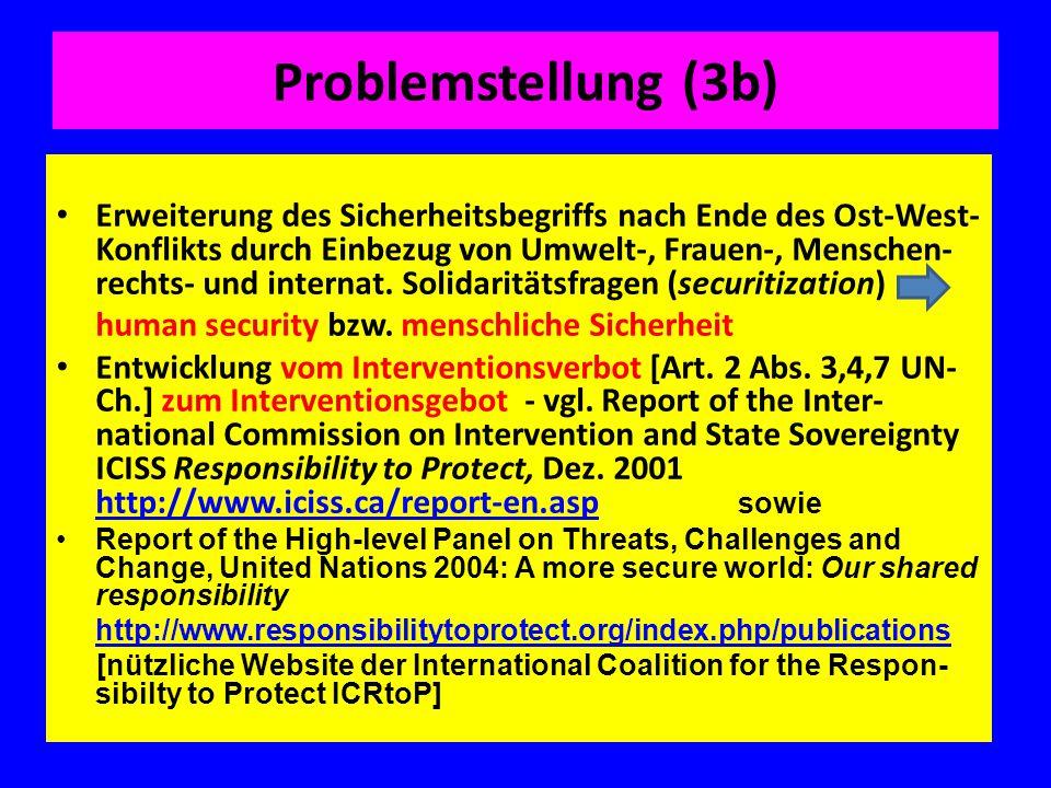 Problemstellung (3b) Erweiterung des Sicherheitsbegriffs nach Ende des Ost-West- Konflikts durch Einbezug von Umwelt-, Frauen-, Menschen- rechts- und