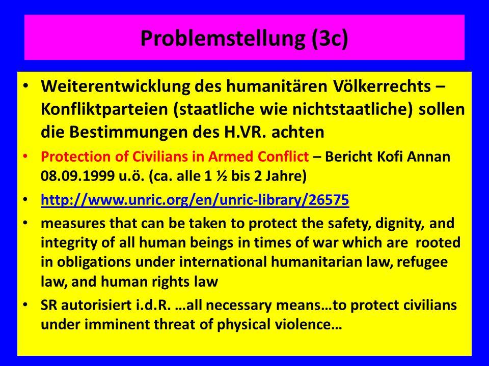 Problemstellung (3c) Weiterentwicklung des humanitären Völkerrechts – Konfliktparteien (staatliche wie nichtstaatliche) sollen die Bestimmungen des H.