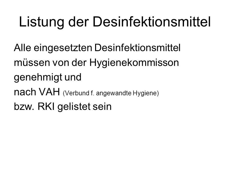 Listung der Desinfektionsmittel Alle eingesetzten Desinfektionsmittel müssen von der Hygienekommisson genehmigt und nach VAH (Verbund f. angewandte Hy