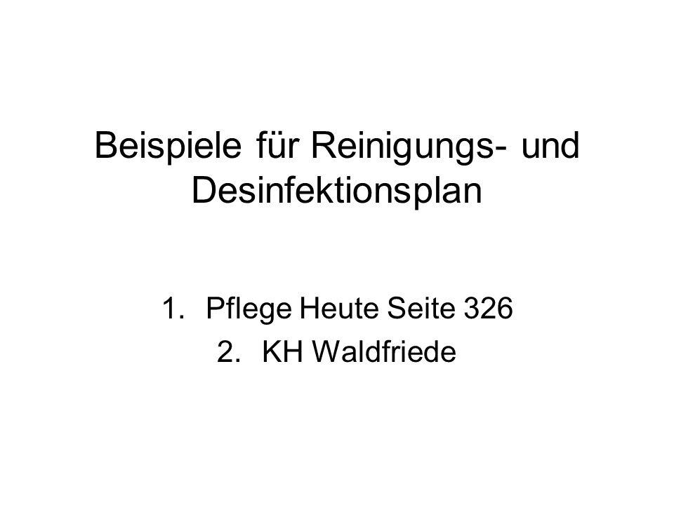Beispiele für Reinigungs- und Desinfektionsplan 1.Pflege Heute Seite 326 2.KH Waldfriede