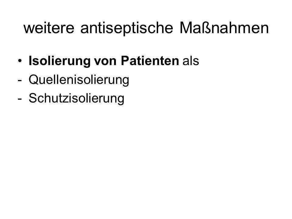 weitere antiseptische Maßnahmen Isolierung von Patienten als -Quellenisolierung -Schutzisolierung