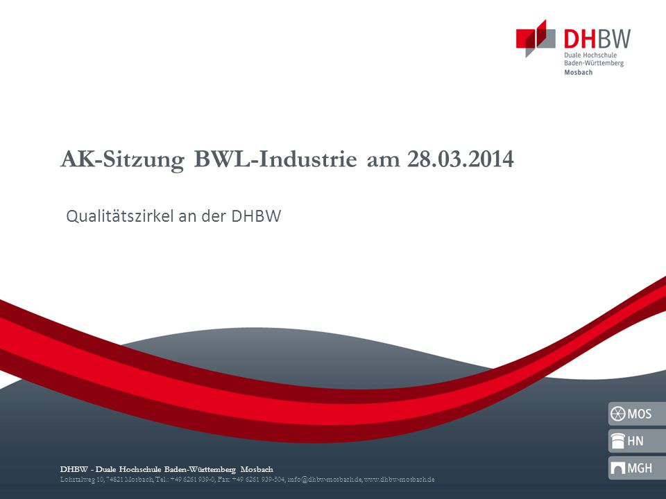 DHBW - Duale Hochschule Baden-Württemberg Mosbach Lohrtalweg 10, 74821 Mosbach, Tel.: +49 6261 939-0, Fax: +49 6261 939-504, info@dhbw-mosbach.de, www